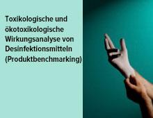 Toxikologische und ökotoxikologische Wirkungsanalyse von Desinfektionsmitteln (Produktbenchmarking)
